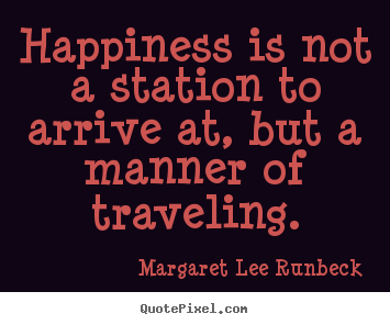 Success quote - Happiness is not a station to arrive at, but a manner of traveling.