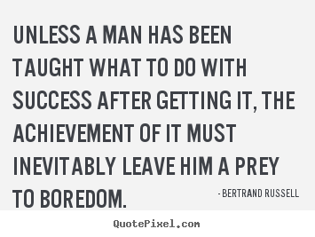 Success sayings - Unless a man has been taught what to do with success after..