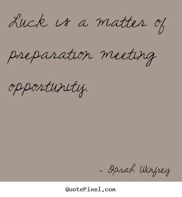 Make custom picture quotes about success - Luck is a matter of preparation meeting opportunity.