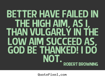 Create photo quotes about success - Better have failed in the high aim, as i,..