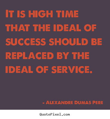 Alexandre Dumas Pere picture quotes - It is high time that the ideal of success.. - Success quote