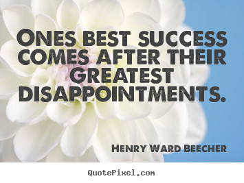 Make personalized picture quotes about success - Ones best success comes after their greatest..