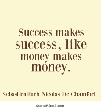 Create your own photo quotes about success - Success makes success, like money makes money.