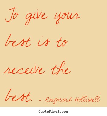 Success quote - To give your best is to receive the best.