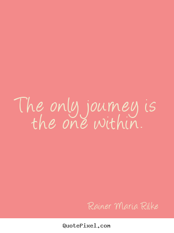 Rainer Maria Rilke picture quotes - The only journey is the one within. - Success sayings