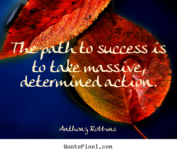 The path to success is to take massive, determined.. Anthony Robbins famous success quotes
