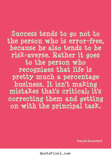 Success quote - Success tends to go not to the person who is error-free, because..