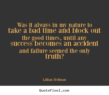 Quotes about success - Was it always in my nature to take a bad time and block out..