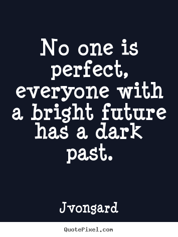 Success quote - No one is perfect, everyone with a bright future has a dark past.
