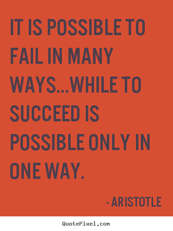 Aristotle picture quotes - It is possible to fail in many ways...while to succeed is possible.. - Success quote