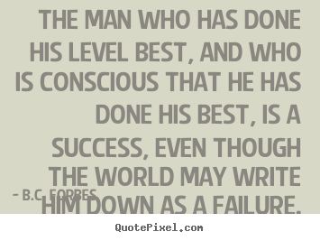 Success quote - The man who has done his level best, and who is..
