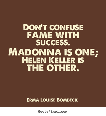 Success quotes - Don't confuse fame with success. madonna is one; helen..