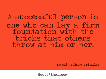 Success quotes - A successful person is one who can lay a firm foundation with the bricks..