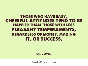 Quote about success - Those who have easy, cheerful attitudes tend to be happier..