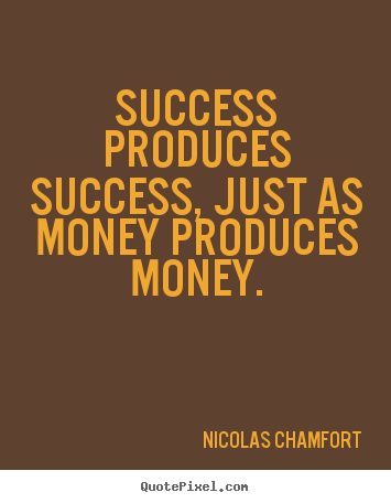 Create custom picture quotes about success - Success produces success, just as money produces money.