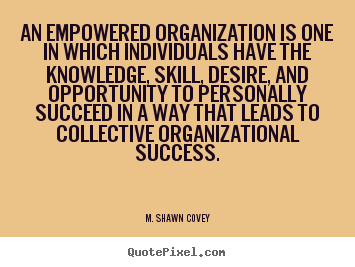 Make custom picture quotes about success - An empowered organization is one in which individuals have the..
