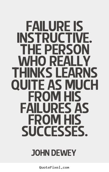 John Dewey pictures sayings - Failure is instructive. the person who really thinks learns quite as.. - Success quotes