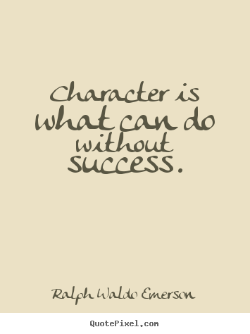 Ralph Waldo Emerson picture quotes - Character is what can do without success. - Success quotes