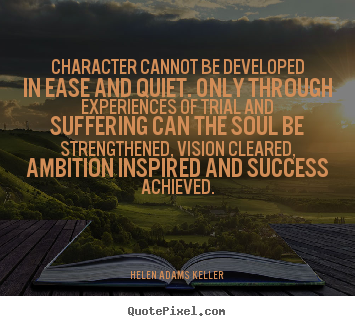 Create graphic picture quote about success - Character cannot be developed in ease and..