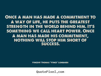 Quotes about success - Once a man has made a commitment to a way..