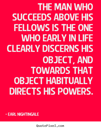 Success quotes - The man who succeeds above his fellows is the one who early in life clearly..