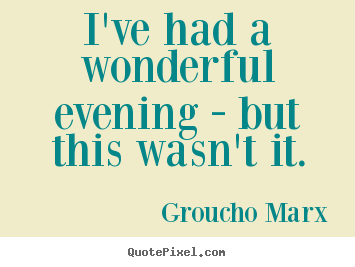 Success quote - I've had a wonderful evening - but this wasn't it.