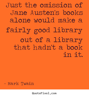 Customize image quotes about success - Just the omission of jane austen's books alone..