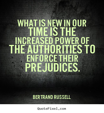 What is new in our time is the increased power of the authorities.. Bertrand Russell  success quote
