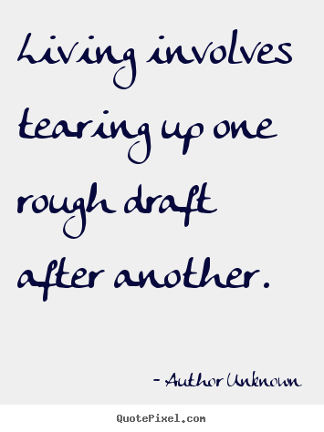 Design picture quotes about success - Living involves tearing up one rough draft after another.