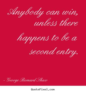 Success quote - Anybody can win, unless there happens to be a second entry.