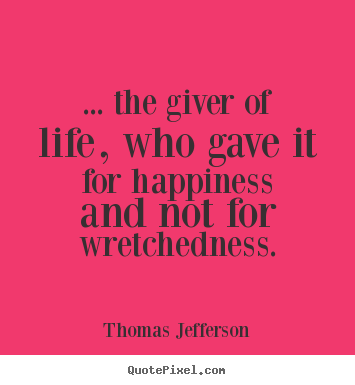 Quote about success - ... the giver of life, who gave it for happiness..