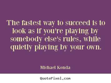 Sayings about success - The fastest way to succeed is to look as if you're playing..