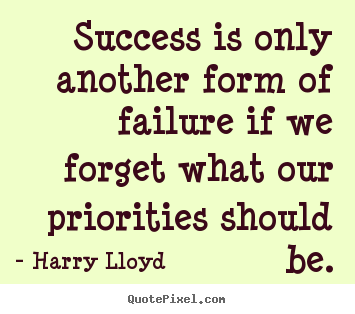 Harry Lloyd picture quotes - Success is only another form of failure if we forget.. - Success quotes