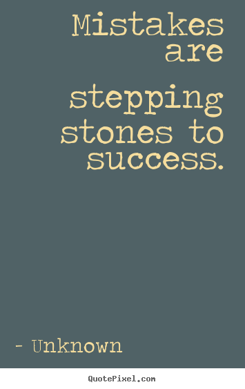 Create your own picture quotes about success - Mistakes are stepping stones to success.