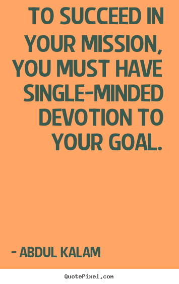 Success quotes - To succeed in your mission, you must have single-minded..