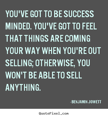 Success quote - You've got to be success minded. you've got to feel that things..