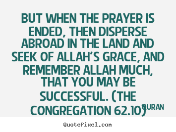 Quran picture quotes - But when the prayer is ended, then disperse abroad.. - Success sayings