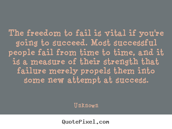 Quotes about success - The freedom to fail is vital if you're going..