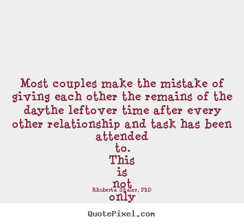 Sayings about success - Most couples make the mistake of giving each other the remains..