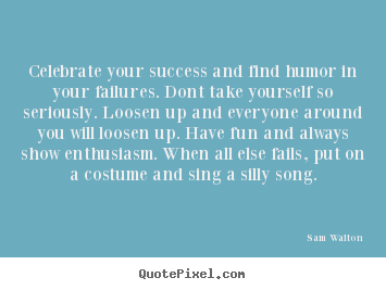Celebrate your success and find humor in your failures... Sam Walton famous success quotes