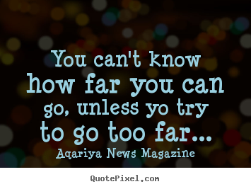 Create graphic picture quotes about success - You can't know how far you can go, unless yo try..