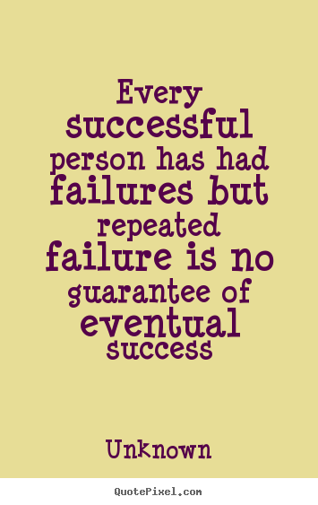 Success quotes - Every successful person has had failures but repeated failure..