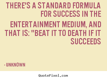 How to make photo quotes about success - There's a standard formula for success in the entertainment..