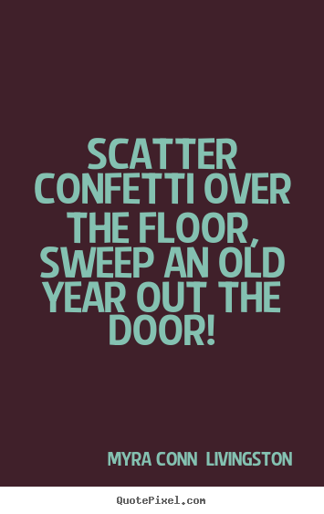 How to make picture quote about success - Scatter confetti over the floor, sweep an old..