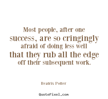 Diy picture quotes about success - Most people, after one success, are so cringingly..