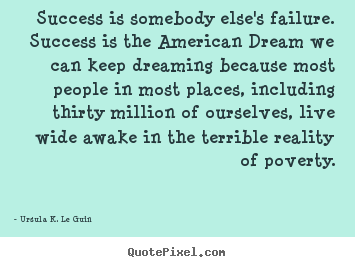 Make picture quotes about success - Success is somebody else's failure. success is the american..