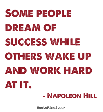 Success quote - Some people dream of success while others wake..