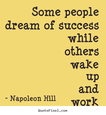 Design your own picture quotes about success - Some people dream of success while others wake up..
