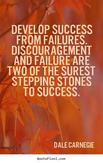 Quotes about success - Develop success from failures. discouragement..