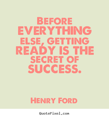 Success quote - Before everything else, getting ready is the secret of..